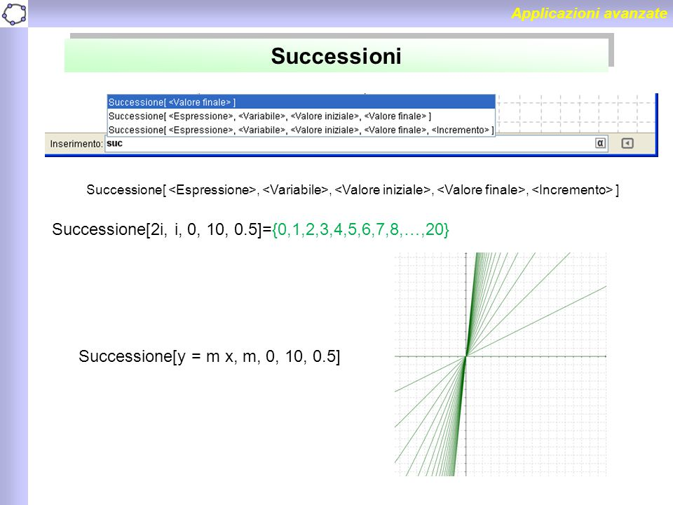 Successioni Successione[2i, i, 0, 10, 0.5]={0,1,2,3,4,5,6,7,8,…,20}